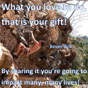 What you love to do, that is your gift! By sharing it you're going to impact many, many lives!